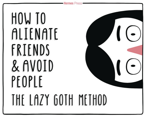 How To Alienate Friends & Avoid People: The Lazy Goth Method