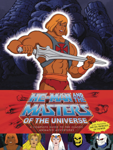 He Man and The Masters of the Universe: A Complete Guide to the Classic Animated Adventures