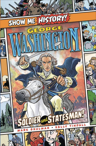 Show Me History! George Washington: Soldier and Statesman!