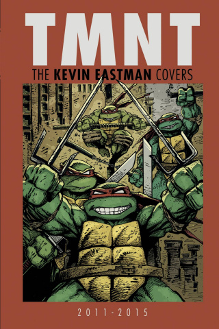 Teenage Mutant Ninja Turtles: The Kevin Eastman Covers 2011 - 2015