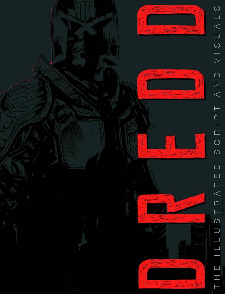 Dredd: The Illustrated Movie Script and Visuals