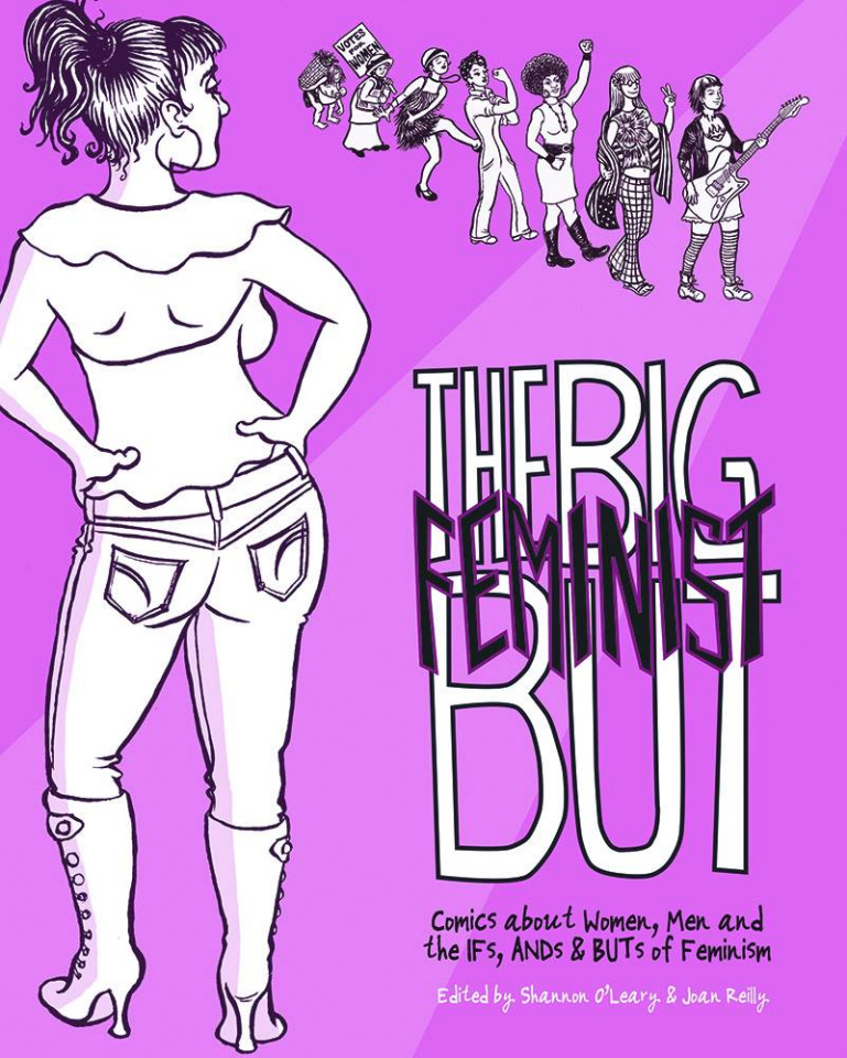 The Feminist But: Comics About Women, Men and the Ifs, Ands & Buts of Feminism