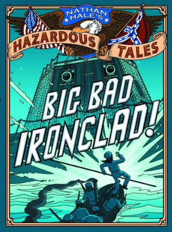 Nathan Hale's Hazardous Tales Vol. 2: Big Bad Ironclad!