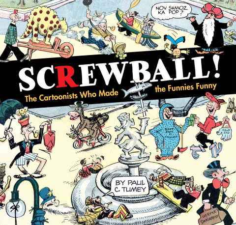 Screwball: The Cartoonists Who Made the Funnies Funny