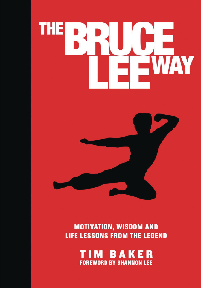The Bruce Lee Way: Motivation, Wisdom and Life Lessons from the Legend