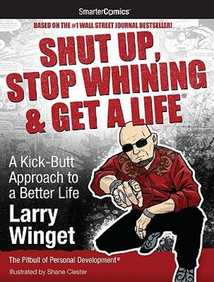 Shut Up, Stop Whining & Get A Life