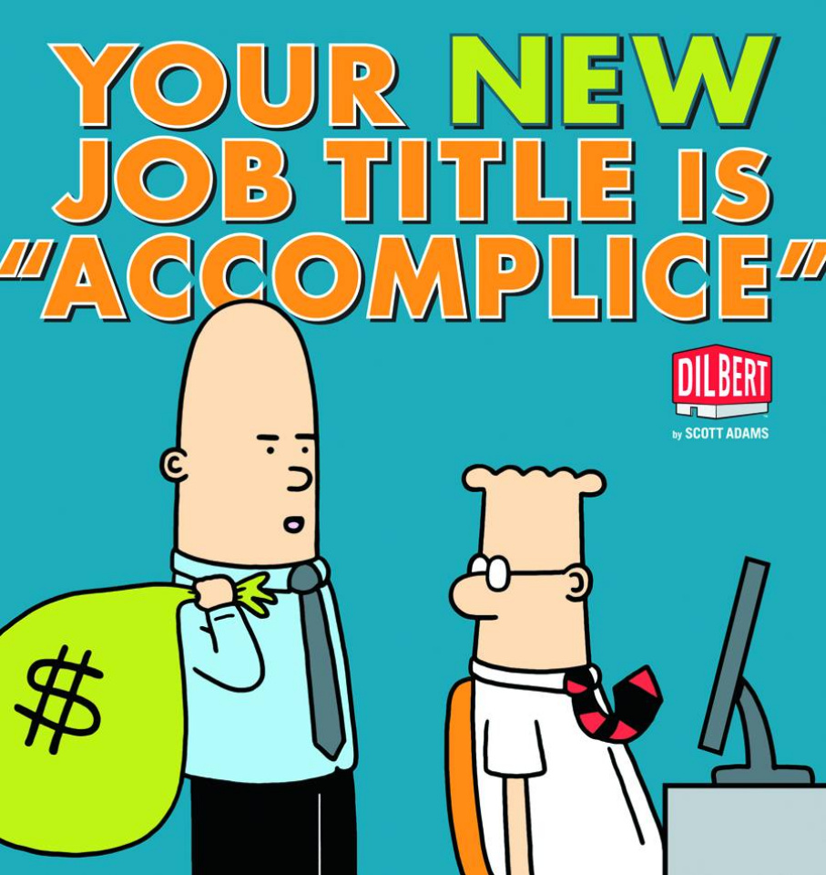 "Dilbert: Your New Job Title Is ""Accomplice"""