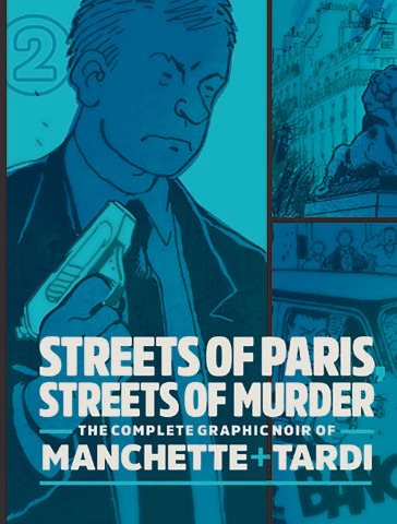 The Complete Noir of Manchette & Tardi Vol. 2: Streets of Paris, Streets of Murder