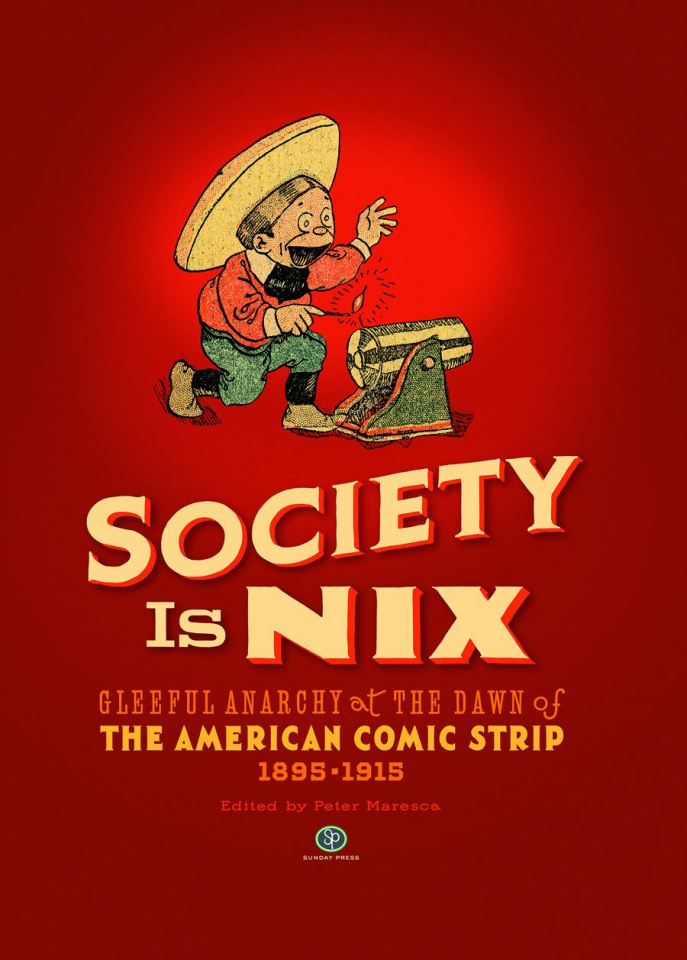 Society Is Nix: Gleeful Anarchy at the Dawn of the American Comic Strip, 1895-1915