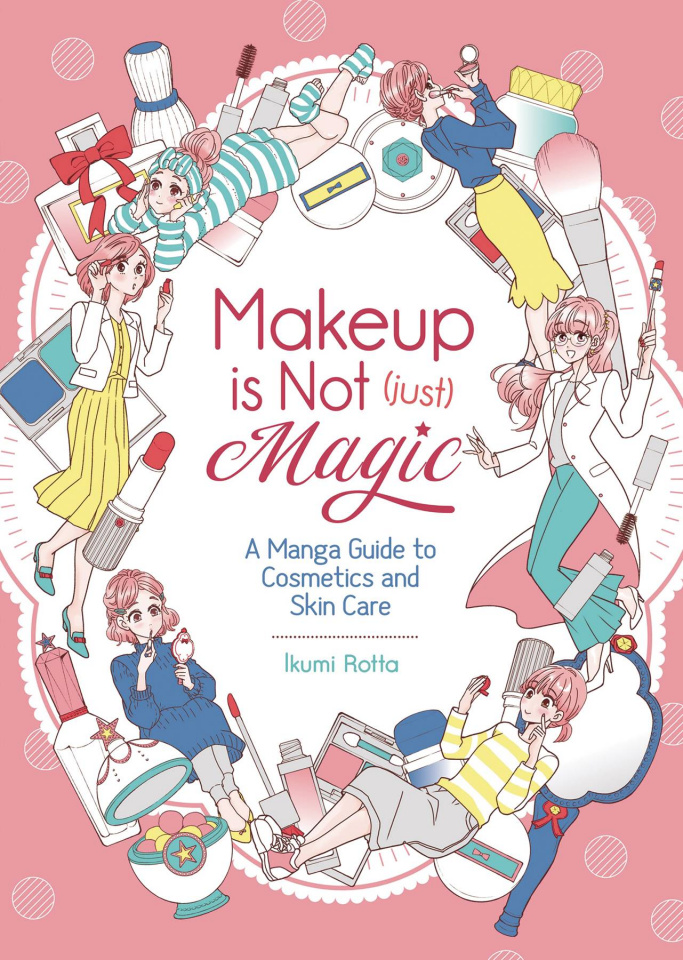 Makeup Is Not Just Magic: A Manga Guide to Cosmetics and Skin Care
