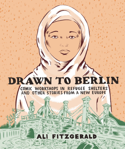 Drawn to Berlin: Comic Workships in Refugee Shelters and Other Stories from a New Europe