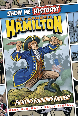 Show Me History! Alexander Hamilton: The Fighting Founding Father!
