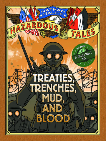 Nathan Hale's Hazardous Tales Vol. 4: Treaties, Trenches, Mud, and Blood