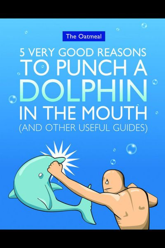 The Oatmeal: 5 Very Good Reasons To Punch Dolphin