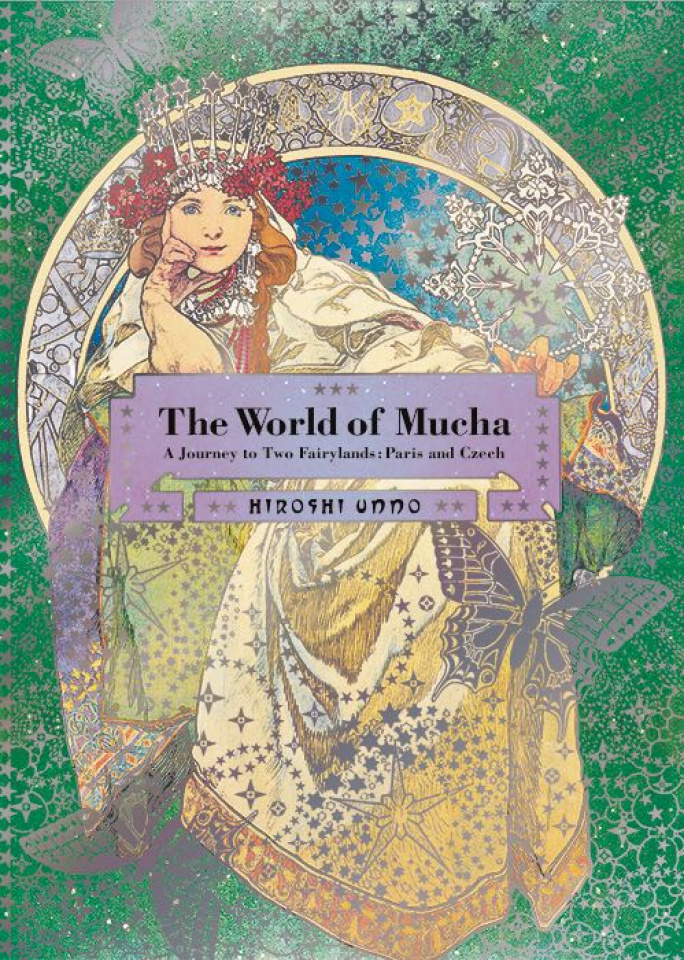 The World of Mucha: A Journey to Two Fairylands - Paris and Czech
