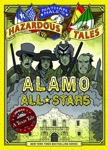 Nathan Hale's Hazardous Tales Vol. 6: Alamo All-Stars