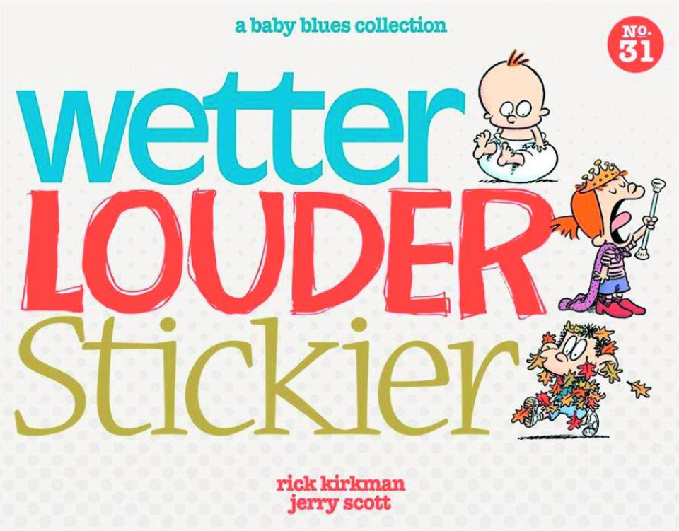 Wetter Louder Stickier: A Baby Blues Collection