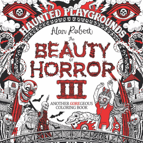 The Beauty of Horror: Another Goregeous Coloring Book Vol. 3: Haunted Playgrounds