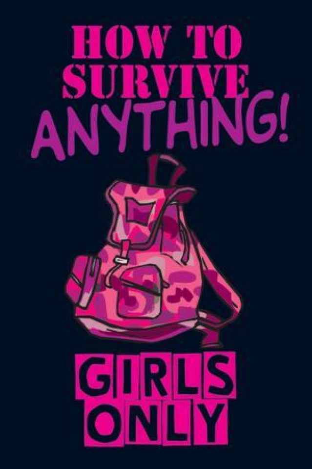 Girls Only: How To Survive Anything!