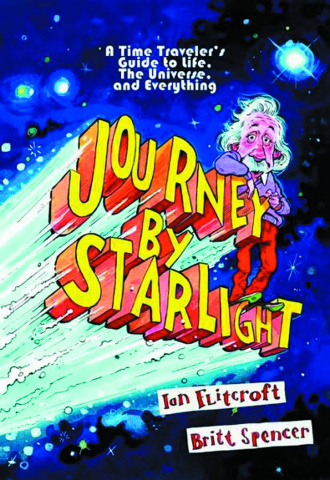 Journey By Starlight: A Time Traveler's Guide to life, The Universe, and Everything