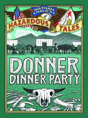 Nathan Hale's Hazardous Tales Vol. 3: Donner Dinner Party