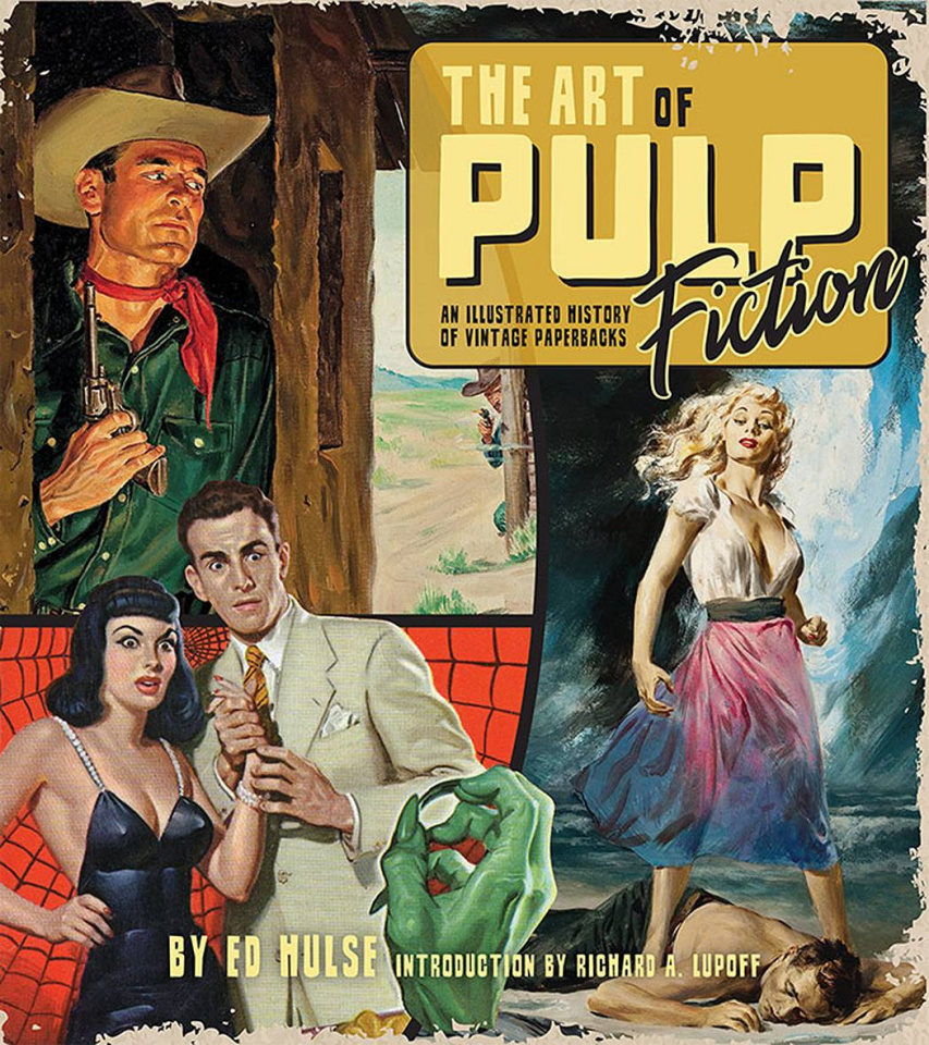 The Art of Pulp Fiction: An Illustrated History of Vintage Paperbacks