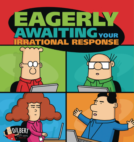 Dilbert: Eagerly Awaiting Your Irrational Response