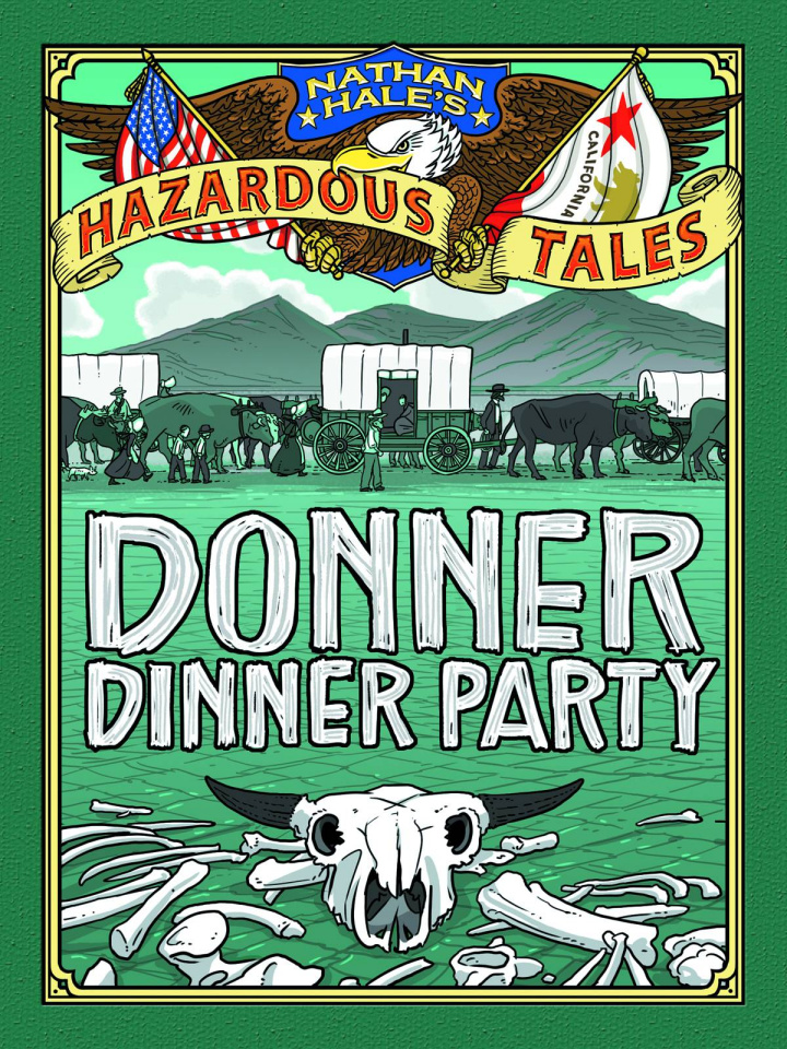 Nathan Hale's Hazardous Tales Vol. 3: Donner Dinner Party