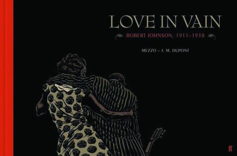Love in Vain: Robert Johnson, 1911-1938