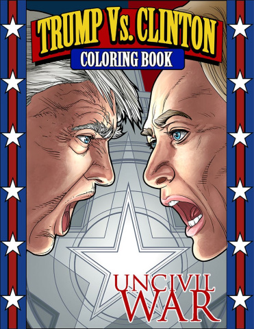 Trump Vs. Clinton: Uncivil War Coloring Book
