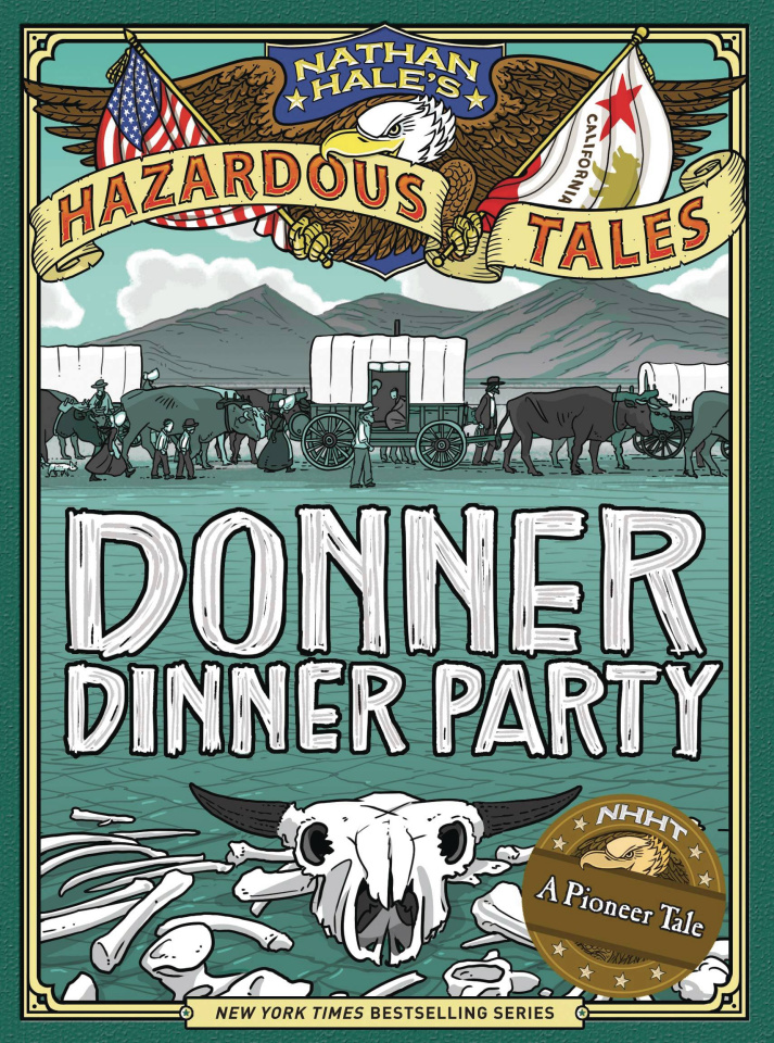Nathan Hale's Hazardous Tales: Donner Dinner Party (Bigger Badder Edition)