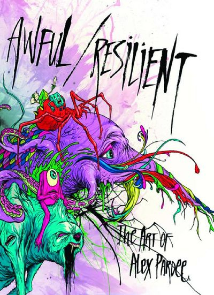 Awful/Resilient: The Art of Alex Pardee