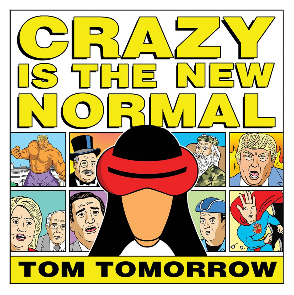 Tom Tomorrow: Crazy is the New Normal