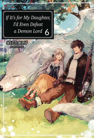 If It's For My Daughter, I Might Even Defeat the Demon Lord Vol. 6