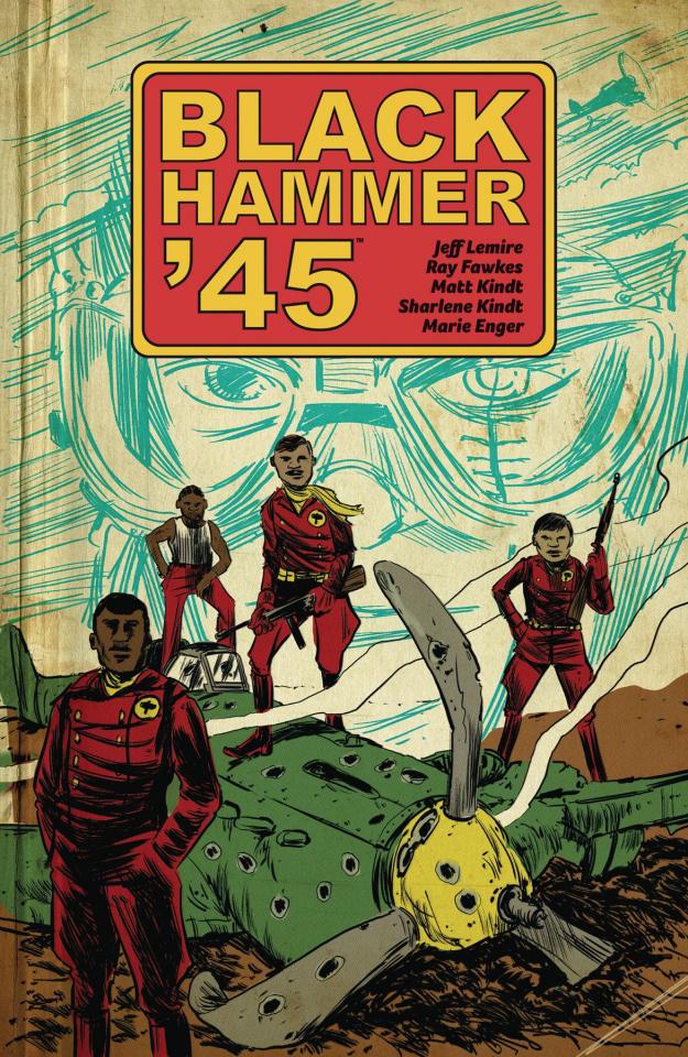 Black Hammer '45: From the World of Black Hammer Vol. 1