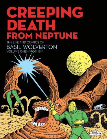Creeping Death From Neptune: The Life and Comics of Basil Wolverton Vol. 1