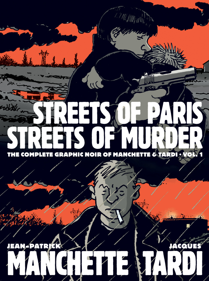 The Complete Noir of Manchette & Tardi Vol. 1: Streets of Paris, Streets of Murder