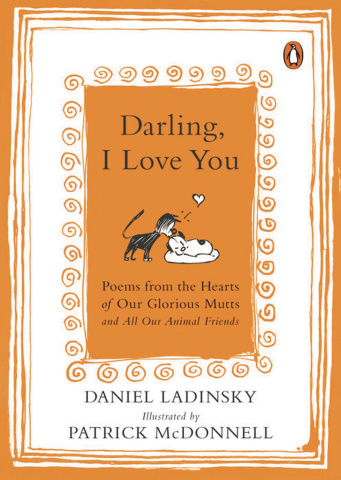 Darling, I Love You: Poems from the Hearts of Our Glorious Mutts